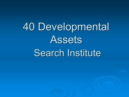 40 Developmental Assets Search Institute. Common Interests Common Interests  We care about young people  We're concerned about their well being  Sometimes.