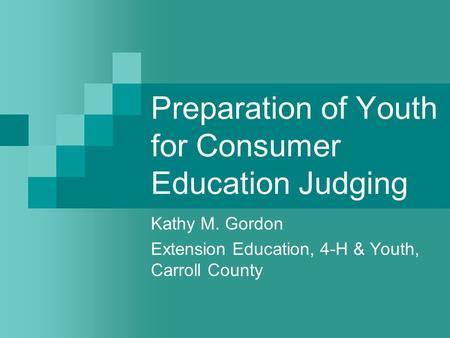 Preparation of Youth for Consumer Education Judging Kathy M. Gordon Extension Education, 4-H & Youth, Carroll County.