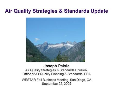 Air Quality Strategies & Standards Update Joseph Paisie Air Quality Strategies & Standards Division, Office of Air Quality Planning & Standards, EPA WESTAR.