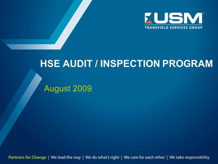HSE AUDIT / INSPECTION PROGRAM August 2009. TMD-8303-SA-0054 Rev. 0, Aug 09 2 Purpose  All USM self-perform workplaces will have a HSE audit / inspection.