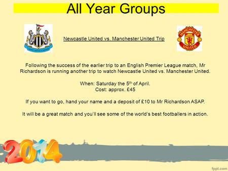 All Year Groups Newcastle United vs. Manchester United Trip Following the success of the earlier trip to an English Premier League match, Mr Richardson.