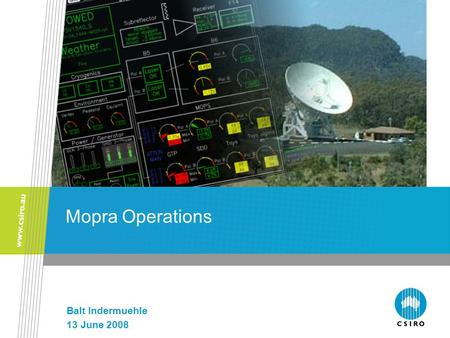 Mopra Operations Balt Indermuehle 13 June 2008. ATNF Mopra Operations What's new at Mopra Telescope Operating Alerting Device Gotta love the TOAD! Mopra.