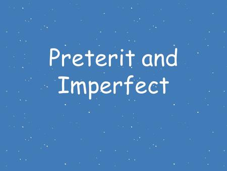 Preterit and Imperfect. Both the preterit and the imperfect are past tenses. They're actually different ways of looking at the past. Let's say you're.
