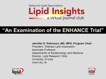 Jennifer G. Robinson, MD, MPH, Program Chair President, Midwest Lipid Association Associate Professor Departments of Epidemiology and Medicine Director,