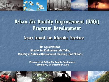 1 Urban Air Quality Improvement (UAQi) Program Development Lesson Learned from Indonesian Experience Presented at Better Air Quality Conference Yogyakarta,