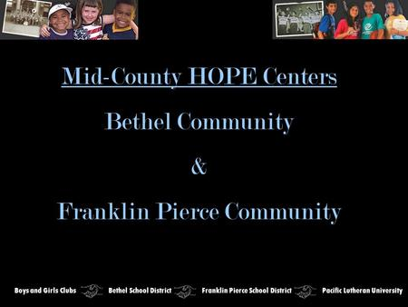Mid-County HOPE Centers Bethel Community & Franklin Pierce Community Boys and Girls Clubs Bethel School District Franklin Pierce School District Pacific.