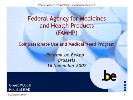 FEDERAL AGENCY FOR MEDICINES AND HEALTH PRODUCTS Federal Agency for Medicines and Health Products (FAMHP) Compassionate Use and Medical Need Program Pharma.be-BeApp,