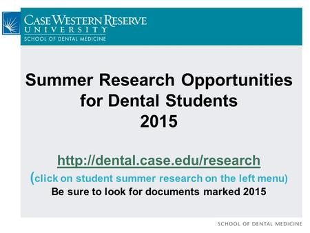 Summer Research Opportunities for Dental Students 2015  ( click on student summer research on the left menu) Be sure to.