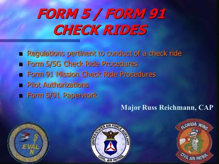 FORM 5 / FORM 91 CHECK RIDES FORM 5 / FORM 91 CHECK RIDES n Regulations pertinent to conduct of a check ride n Form 5/5G Check Ride Procedures n Form 91.