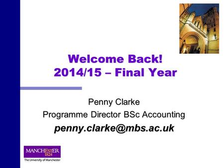 Welcome Back! 2014/15 – Final Year Penny Clarke Programme Director BSc Accounting
