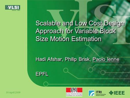 Scalable and Low Cost Design Approach for Variable Block Size Motion Estimation Hadi Afshar, Philip Brisk, Paolo Ienne EPFL Hadi Afshar, Philip Brisk,
