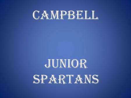 CAMPBELL JUNIOR SPARTANS. The mission of Campbell Junior Basketball is to make a positive difference in the lives of its athletes. This is done primarily.