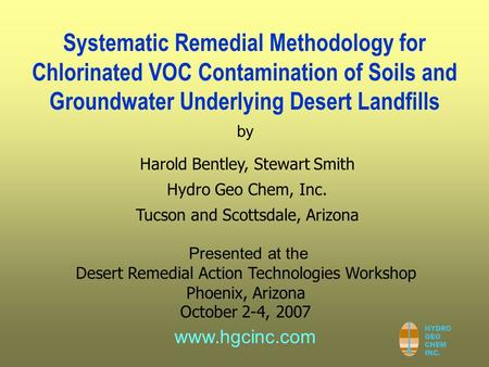 HYDRO GEO CHEM INC. by www.hgcinc.com Systematic Remedial Methodology for Chlorinated VOC Contamination of Soils and Groundwater Underlying Desert Landfills.