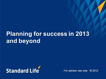 Planning for success in 2013 and beyond For adviser use only © 2012.