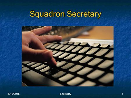 "5/10/2015Secretary1 Squadron Secretary. 5/10/2015Secretary2 Squadron Secretary ""It's in the book"" CPS-ECP Guidebook."