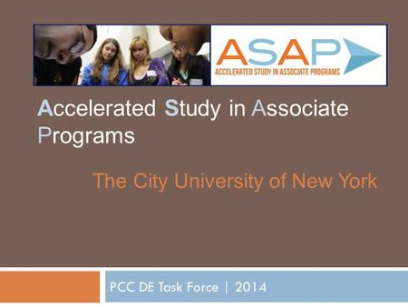 PCC DE Task Force | 2014 The City University of New York Accelerated Study in Associate Programs.
