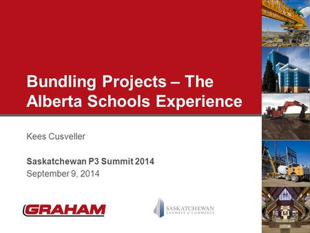 Bundling Projects – The Alberta Schools Experience Kees Cusveller Saskatchewan P3 Summit 2014 September 9, 2014.