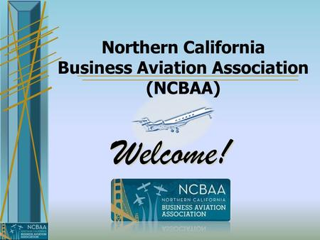 Northern California Business Aviation Association (NCBAA) Welcome!