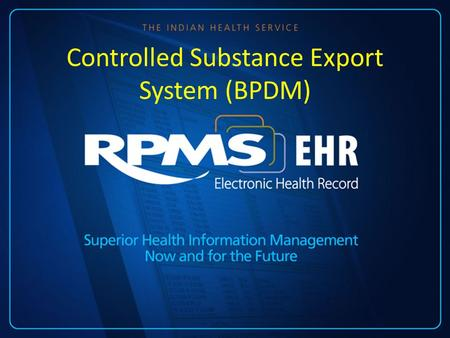 Controlled Substance Export System (BPDM). Presenter: LCDR Cynthia A. Gunderson, PharmD Chief Pharmacist Red Lake Service Unit