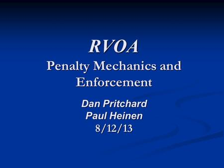 RVOA Penalty Mechanics and Enforcement Dan Pritchard Paul Heinen 8/12/13.