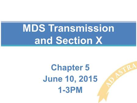 Chapter 5 June 10, 2015 1-3PM MDS Transmission and Section X.