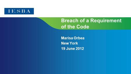Breach of a Requirement of the Code Marisa Orbea New York 19 June 2012.