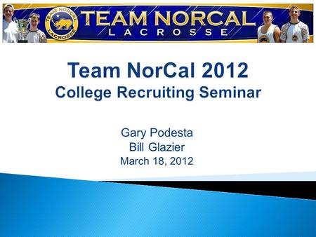 Gary Podesta Bill Glazier March 18, 2012. 299 210 63 64 47 39 189 107 Total Number of NCAA Teams Total number CA players on those teams Number of NCAA.