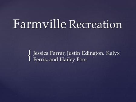 { Farmville Recreation Jessica Farrar, Justin Edington, Kalyx Ferris, and Hailey Foor.