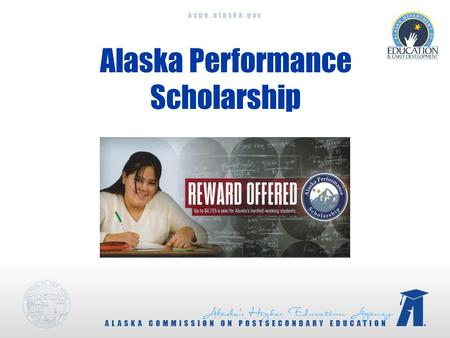 Acpe.alaska.gov Alaska Performance Scholarship. acpe.alaska.gov Initial Academic Eligibility  Graduate from an Alaska high school in 2011 or later 