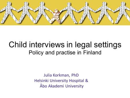 Child interviews in legal settings Policy and practise in Finland Julia Korkman, PhD Helsinki University Hospital & Åbo Akademi University.