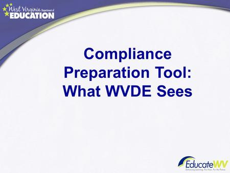 Compliance Preparation Tool: What WVDE Sees. What is the Compliance Preparation Tool? This is the report of every professional staff member in your entire.