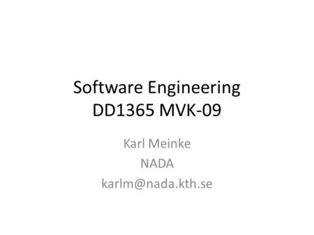 Software Engineering DD1365 MVK-09 Karl Meinke NADA