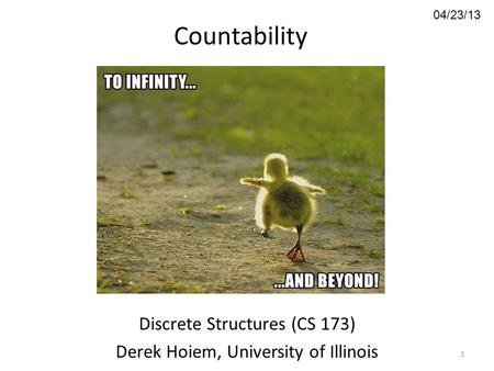 04/23/13 Countability Discrete Structures (CS 173) Derek Hoiem, University of Illinois 1.