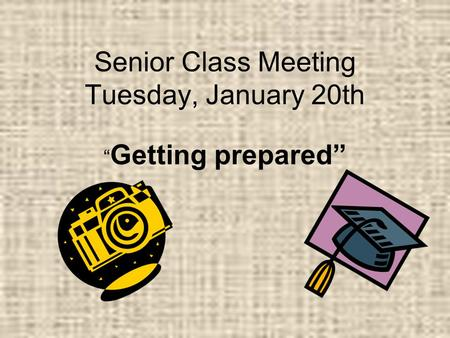 "Senior Class Meeting Tuesday, January 20th "" Getting prepared"""