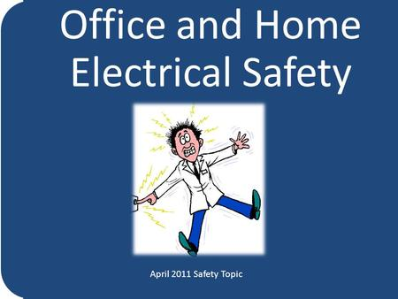 Office and Home Electrical Safety April 2011 Safety Topic.