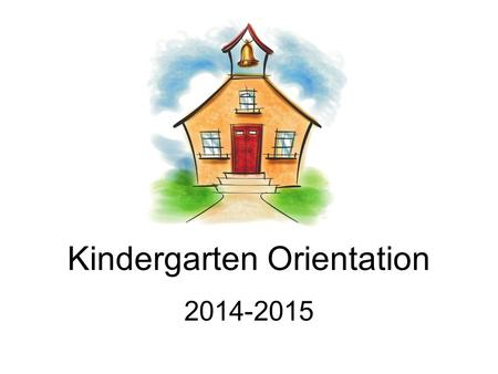 Kindergarten Orientation 2014-2015. Welcome to Kindergarten! Pencil instead of homework pass Paperwork from office & PTG membership send back ASAP Who.