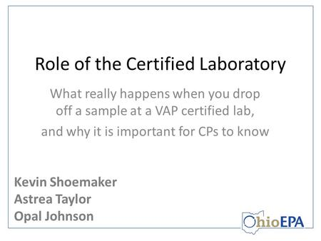 Role of the Certified Laboratory What really happens when you drop off a sample at a VAP certified lab, and why it is important for CPs to know Kevin Shoemaker.