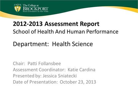 2012-2013 Assessment Report School of Health And Human Performance Department: Health Science Chair: Patti Follansbee Assessment Coordinator: Katie Cardina.
