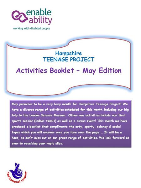 Hampshire TEENAGE PROJECT Activities Booklet – May Edition May promises to be a very busy month for Hampshire Teenage Project! We have a diverse range.