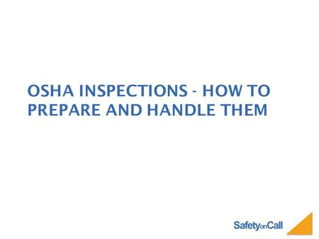 Safety on Call OSHA INSPECTIONS - HOW TO PREPARE AND HANDLE THEM.