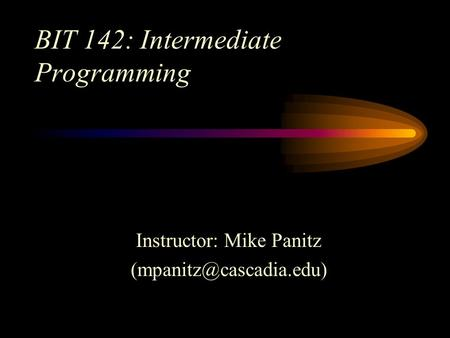 BIT 142: Intermediate Programming