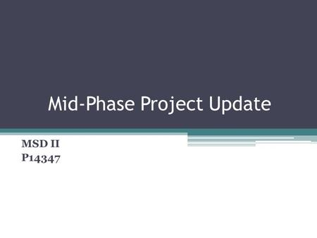 Mid-Phase Project Update MSD II P14347. Updated Documentation Updated Project Plan Updated BOM.