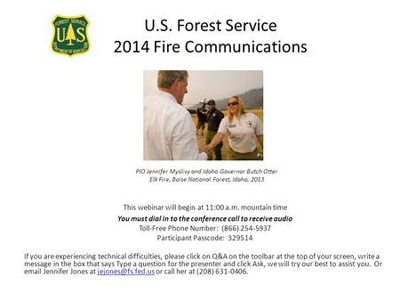 PIO Jennifer Myslivy and Idaho Governor Butch Otter Elk Fire, Boise National Forest, Idaho, 2013 This webinar will begin at 11:00 a.m. mountain time You.