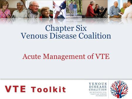 Chapter Six Venous Disease Coalition Acute Management of VTE VTE Toolkit.