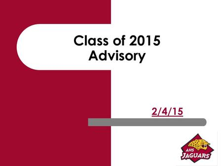 Class of 2015 Advisory 2/4/15. AHS Senior Project Step 3… Written Component 2015.