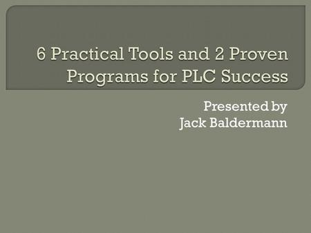 Presented by Jack Baldermann.  Programs 1) SMART goal process that focuses on results 2) Two versions of Academic Support  Six Tools 1) PLC survey for.