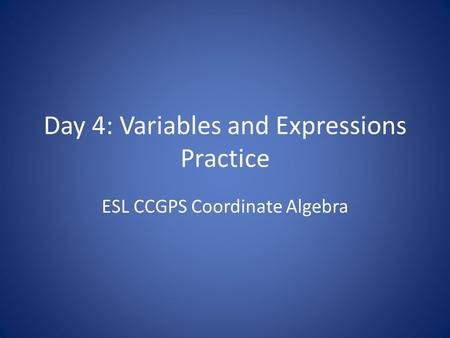 Day 4: Variables and Expressions Practice ESL CCGPS Coordinate Algebra.