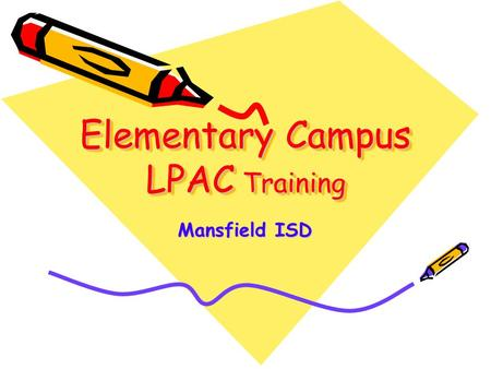 Elementary Campus LPAC Training Mansfield ISD. LPAC stands for Language Proficiency Assessment Committee.