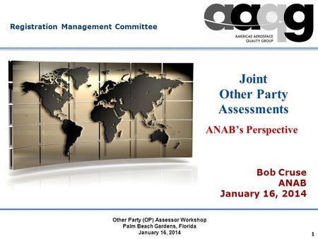 Company Confidential Registration Management Committee 1 Joint Other Party Assessments ANAB's Perspective Bob Cruse ANAB January 16, 2014 Other Party.