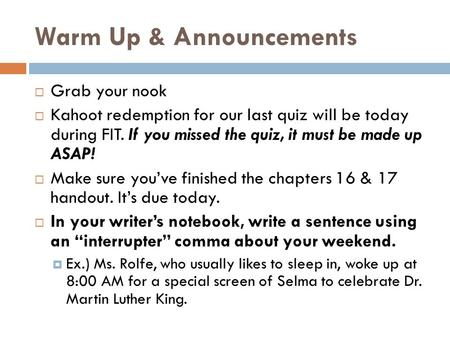 Warm Up & Announcements  Grab your nook  Kahoot redemption for our last quiz will be today during FIT. If you missed the quiz, it must be made up ASAP!